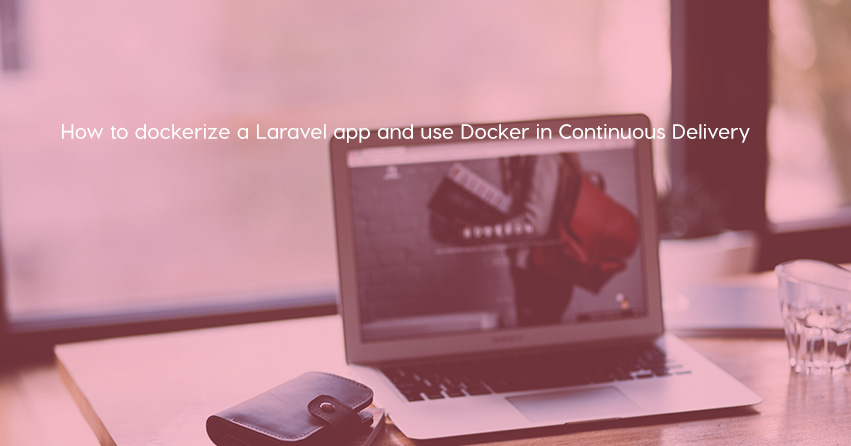 How to dockerize a Laravel app and use Docker in Continuous Delivery