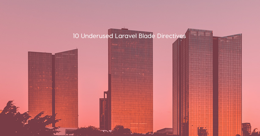 10 Underused Laravel Blade Directives