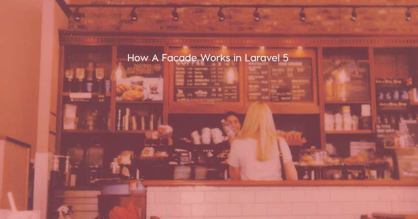 How A Facade Works in Laravel 5