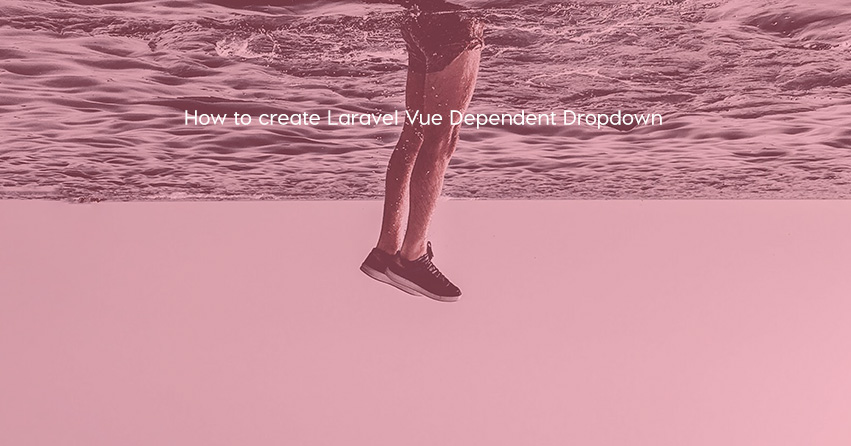 How to create Laravel Vue Dependent Dropdown