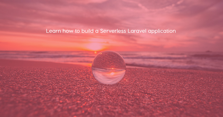 Learn how to build a Serverless Laravel application