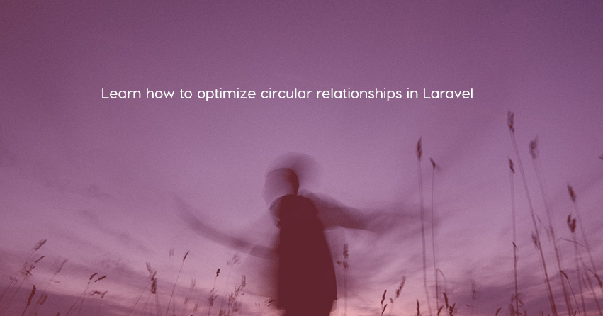 Learn how to optimize circular relationships in Laravel