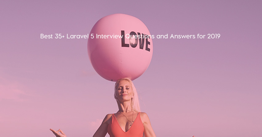 Best 35+ Laravel 5 Interview Questions and Answers for 2019