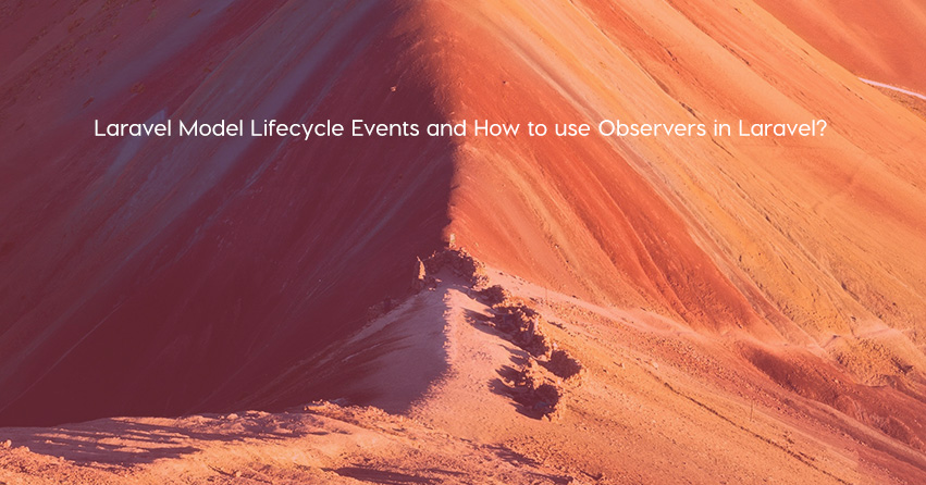 Laravel Model Lifecycle Events and How to use Observers in Laravel?
