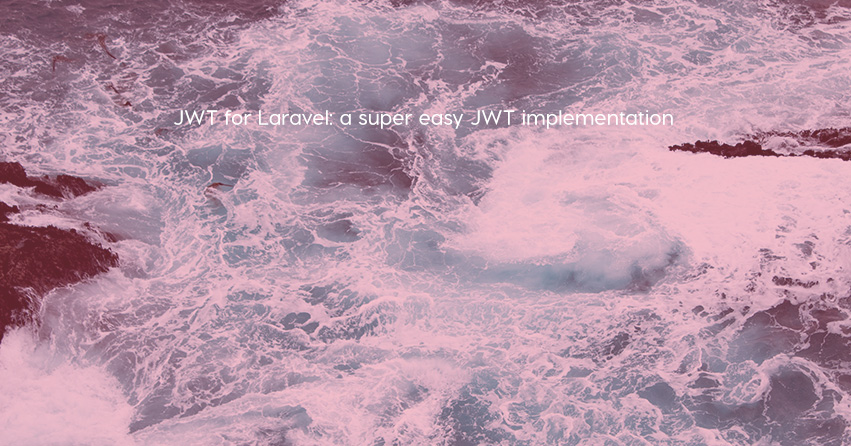 JWT for Laravel: a super easy JWT implementation
