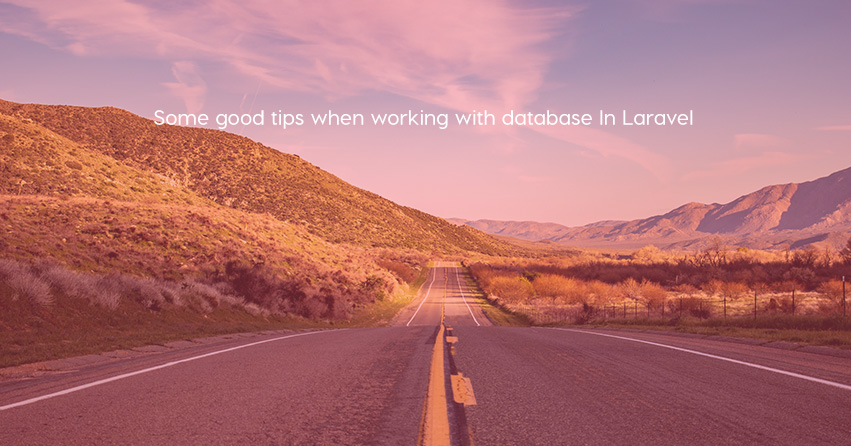 Some good tips when working with database In Laravel