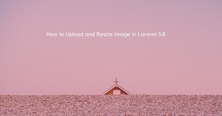 How to Upload and Resize Images in Laravel 5.8