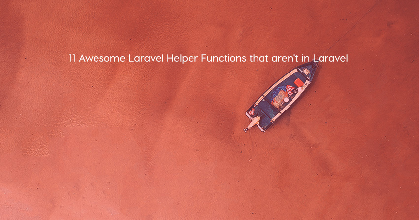 11 Awesome Laravel Helper Functions that aren't in Laravel