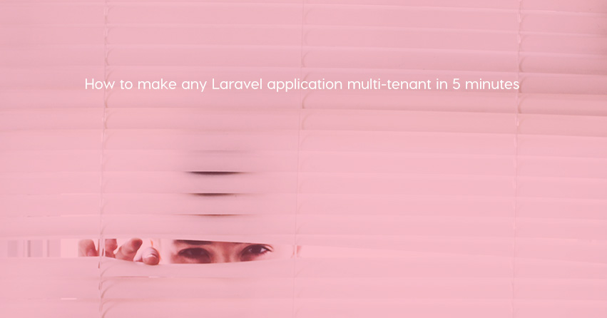 How to make any Laravel application multi-tenant in 5 minutes