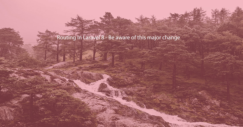 Routing In Laravel 8 - Be aware of this major change