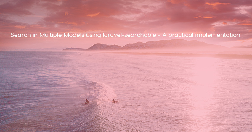 Search in Multiple Models using laravel-searchable - A practical implementation