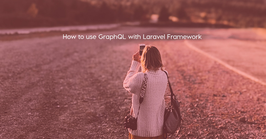 How to use GraphQL with Laravel Framework