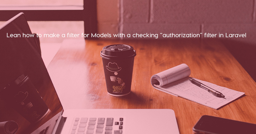 "Lean how to make a filter for Models with a checking ""authorization"" filter in Laravel"