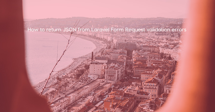 How to return JSON from Laravel Form Request validation errors