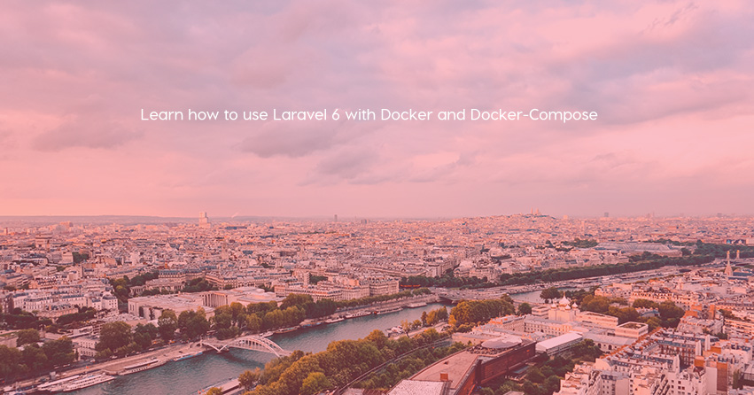 Learn how to use Laravel 6 with Docker and Docker-Compose