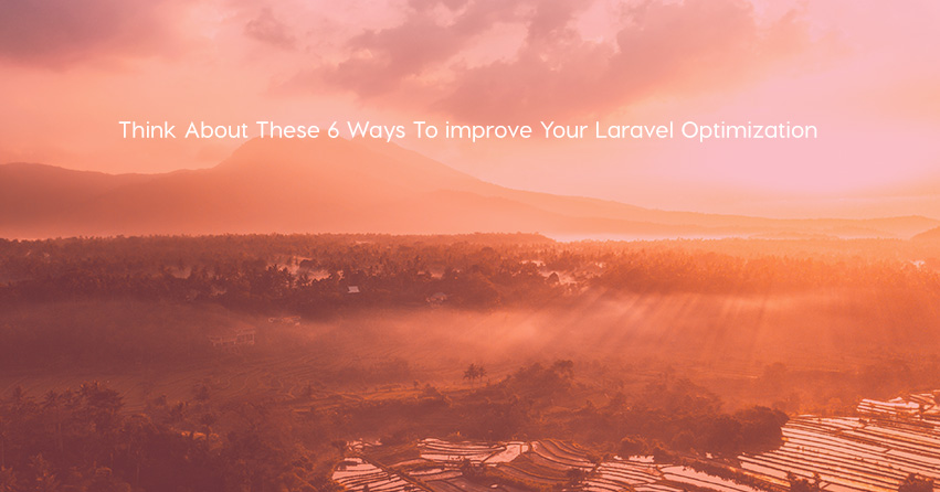 Think About These 6 Ways To improve Your Laravel Optimization