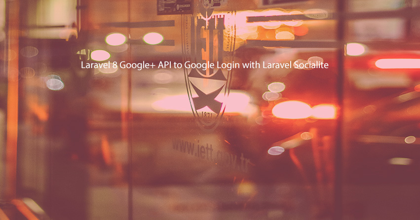 Laravel 8 Google+ API to Google Login with Laravel Socialite