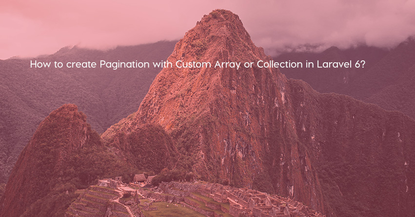 How to create Pagination with Custom Array or Collection in Laravel 6?