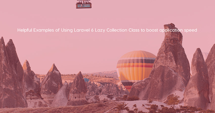 Helpful Examples of Using Laravel 6 Lazy Collection Class to boost application speed