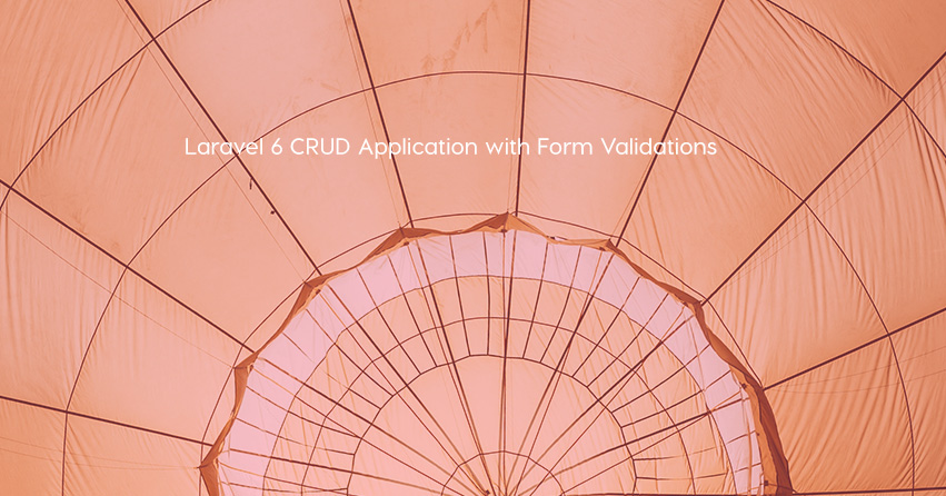 Laravel 6 CRUD Application with Form Validations
