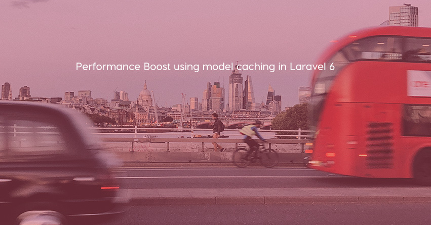 Performance Boost using model caching in Laravel 6