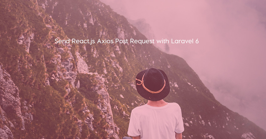 Send React.js Axios Post Request with Laravel 6