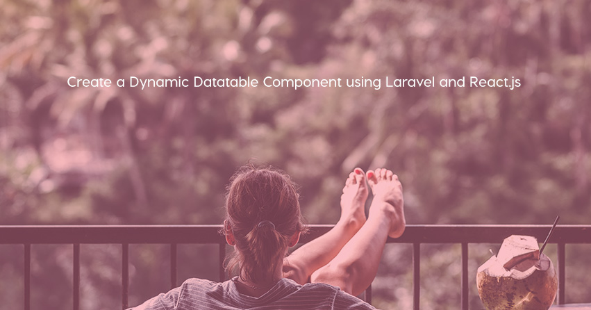 Create a Dynamic Datatable Component using Laravel and React.js