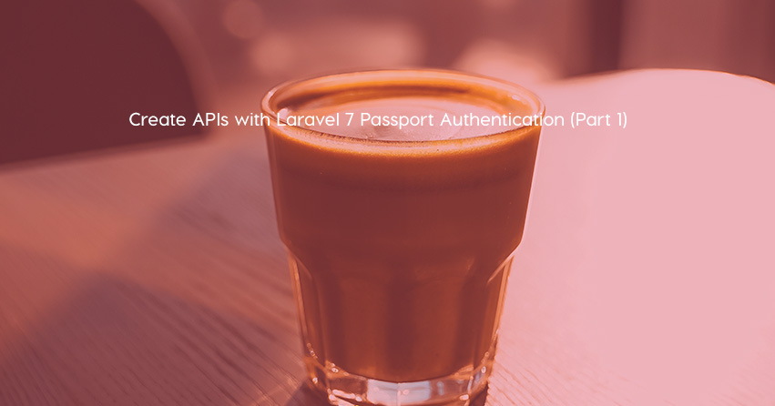 Create APIs with Laravel 7 Passport Authentication (Part 1)