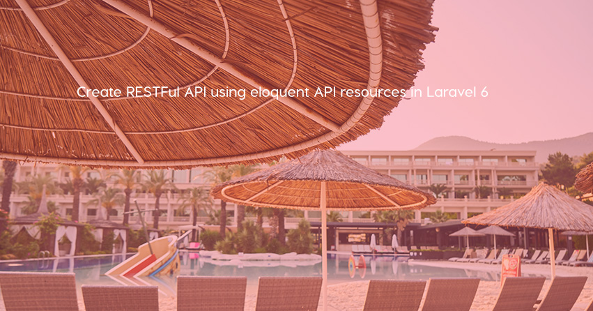 Create RESTFul API using eloquent API resources in Laravel 6