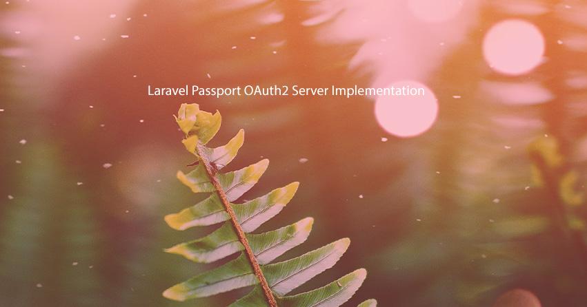Laravel Passport OAuth2 Server Implementation