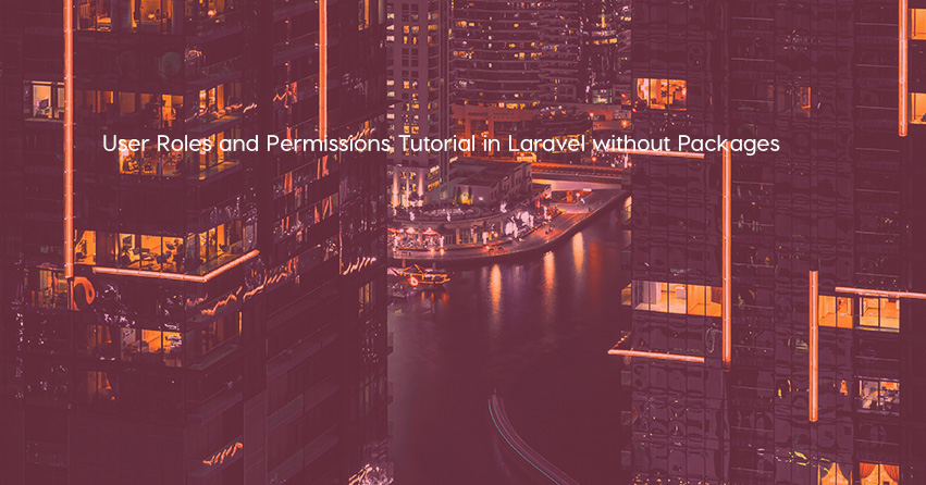 User Roles and Permissions Tutorial in Laravel without Packages