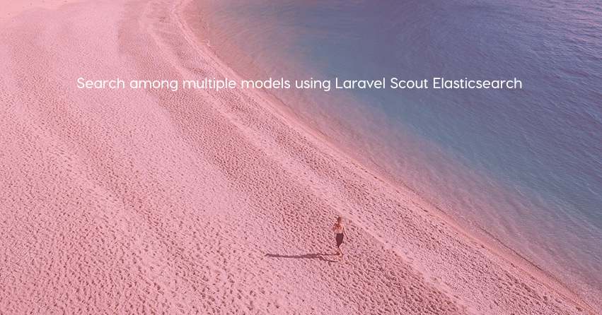 Search among multiple models using Laravel Scout Elasticsearch