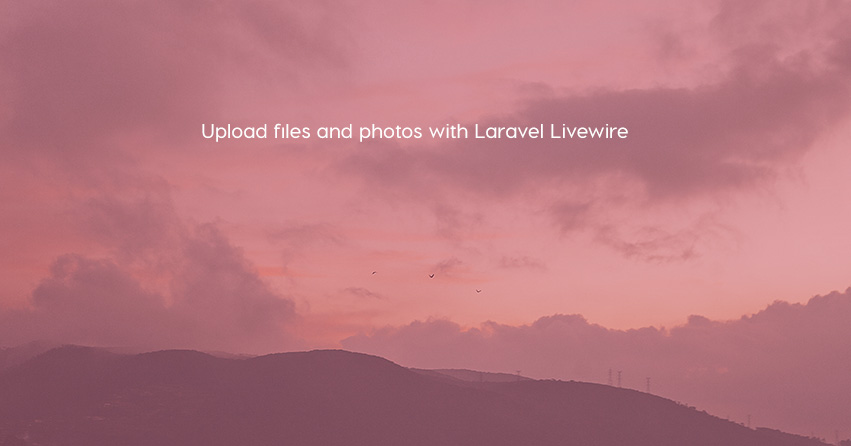 Upload files and photos with Laravel Livewire