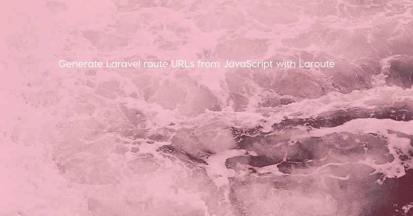 Generate Laravel route URLs from JavaScript with Laroute