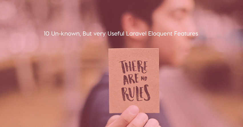 10 Un-known, But very Useful Laravel Eloquent Features