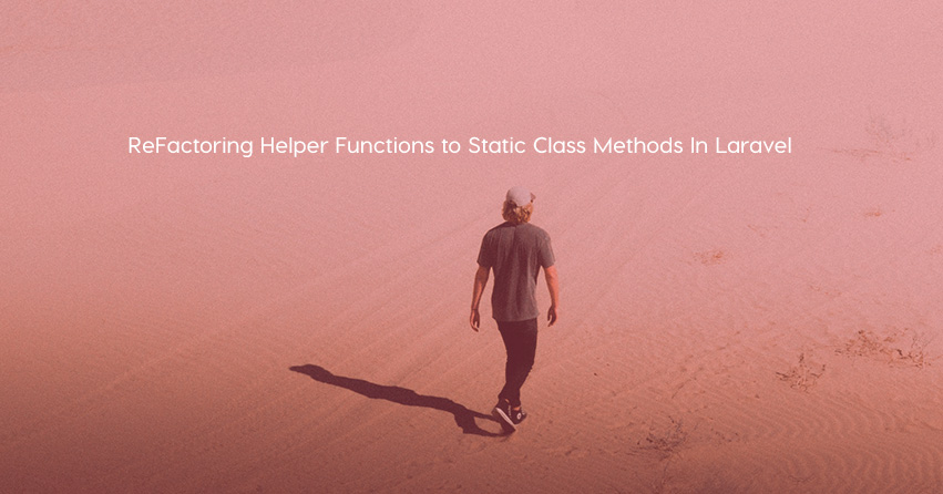 ReFactoring Helper Functions to Static Class Methods In Laravel