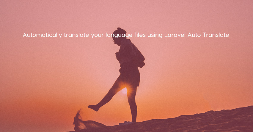 Automatically translate your language files using Laravel Auto Translate