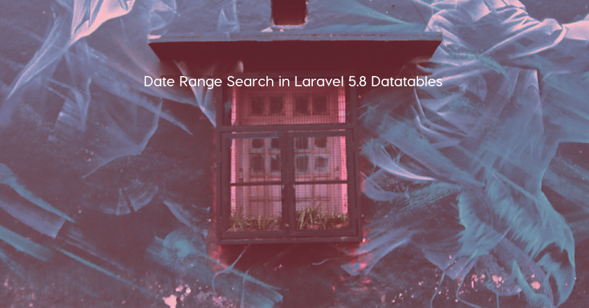 Date Range Search in Laravel 5.8 Datatables