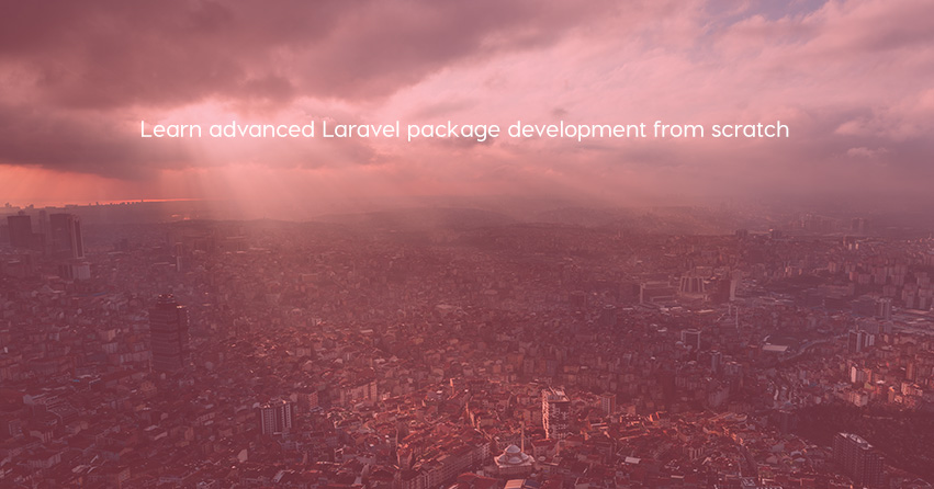 Learn advanced Laravel package development from scratch