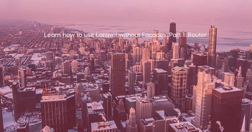 Learn how to use Laravel without Facades. Part 1: Router