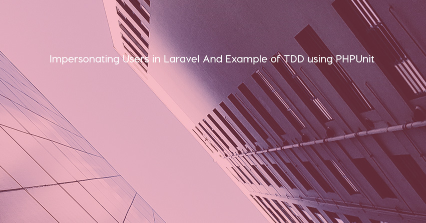 Impersonating Users in Laravel And Example of TDD using PHPUnit