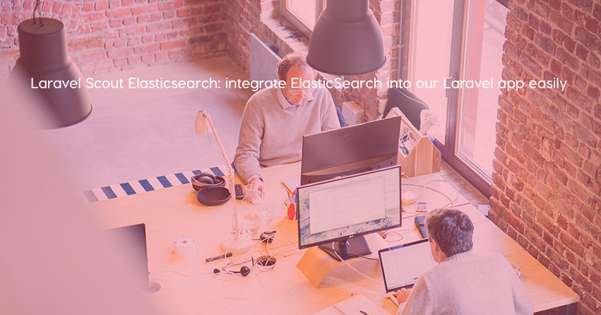 Laravel Scout Elasticsearch: integrate ElasticSearch into our Laravel app easily