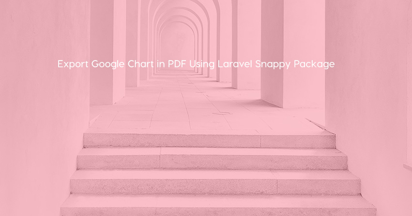 Export Google Chart in PDF Using Laravel Snappy Package
