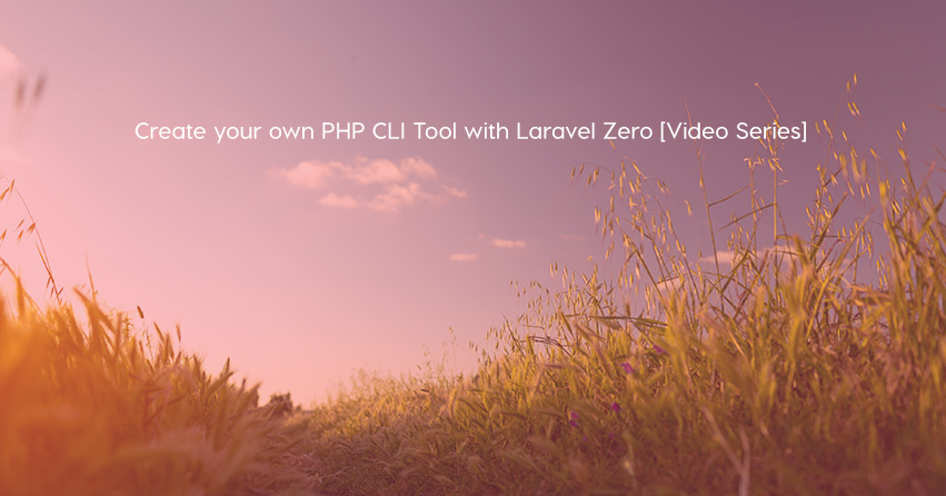 Create your own PHP CLI Tool with Laravel Zero [Video Series]