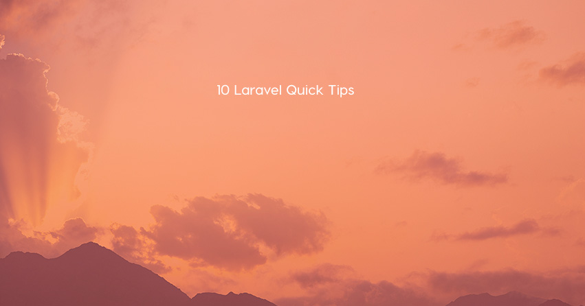 10 Laravel Quick Tips
