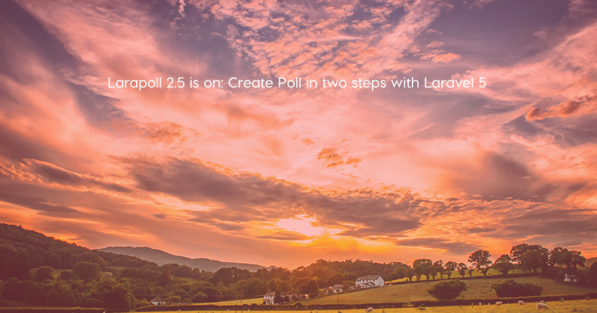 Larapoll 2.5 is on: Create Poll in two steps with Laravel 5