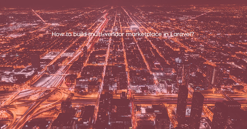 How to build multi-vendor marketplace in Laravel?