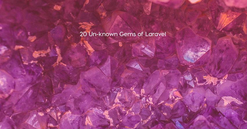 20 Un-known Gems of Laravel