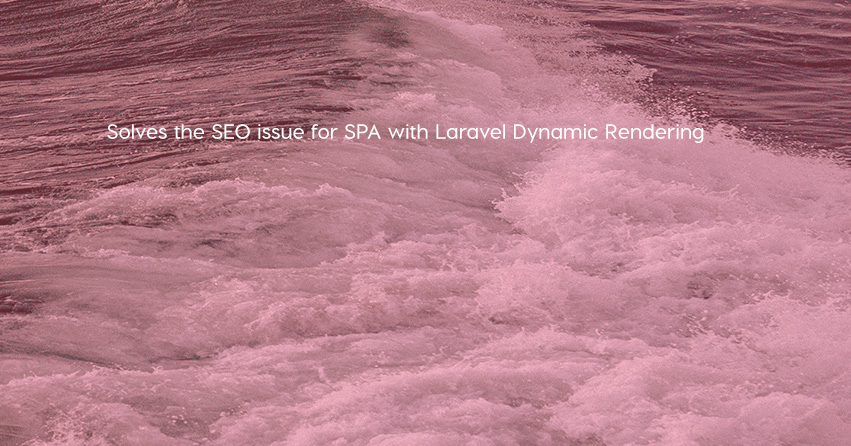 Solves the SEO issue for SPA with Laravel Dynamic Rendering
