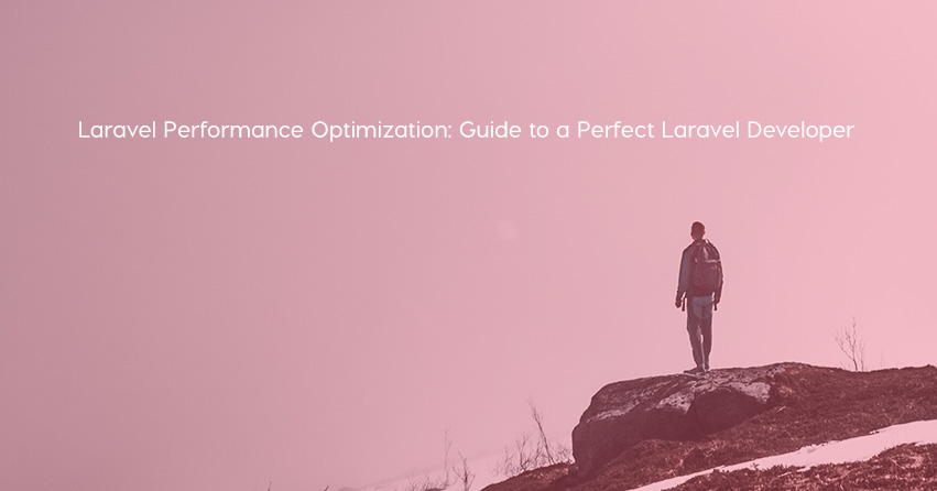 Laravel Performance Optimization: Guide to a Perfect Laravel Developer